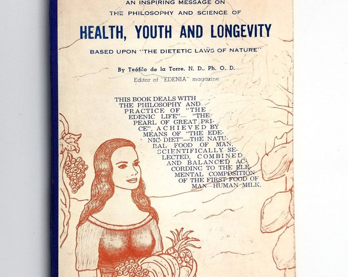 Vintage Food & Wellness Book: Health, Youth and Longevity Based upon The Dietetic Laws of Nature by Teofilo de la Torre 1961