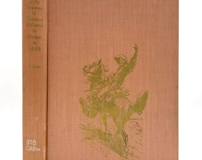 March of the Regiment of Mounted Riflemen to Oregon in 1849 by Major Osborne Cross Limited Edition Hardcover HC 1967 Ye Galleon Press