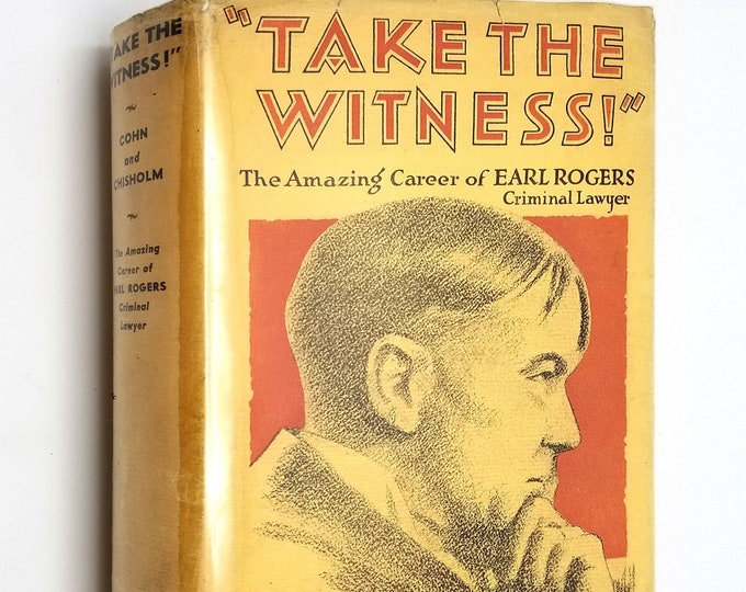 Take the Witness! by Alfred Cohn & Joe Chisholm 1934 Hardcover HC w/ Rare Dust Jacket DJ - Biography Earl Rogers - Criminal Lawyer