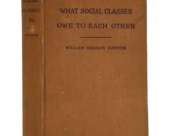 What Social Classes Owe to Each Other by William Graham Sumner Hardcover HC 1911 Harper & Brothers - Individual vs State