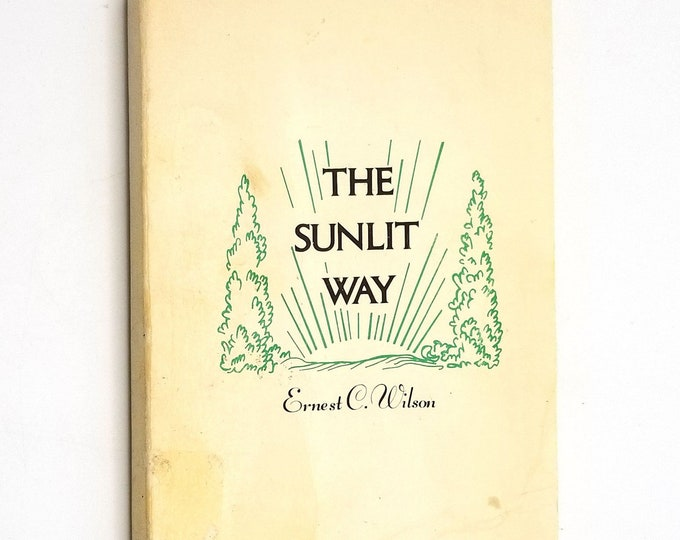 The Sunlit Way by Ernest C. Wilson SIGNED Soft Cover 1973 Unity on the Plaza - Unity Church