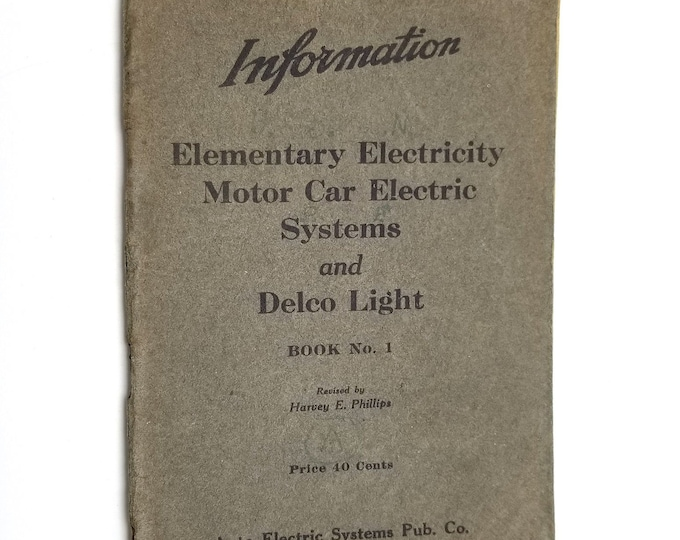 Information: Elementary Electricity Motor Car Electric Systems and Delco Light by Harvey E. Phillips 1917