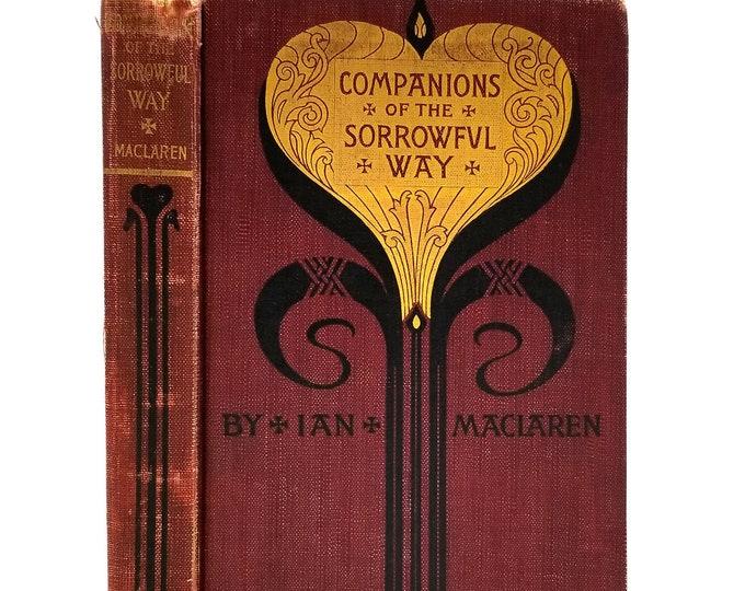 Companions of the Sorrowful Way by Ian Maclaren (John Watson) 1898 Hardcover HC - Dodd, Mead & Co - Christian Inspirational