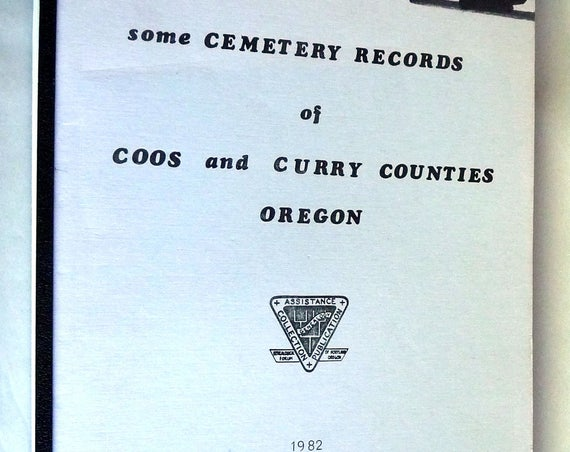 Some Cemetery Records of Coos and Curry Counties Oregon 1982 Genealogical Forum of Portland, OR