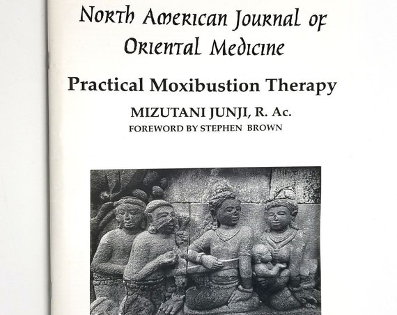 Practical Moxibustion Therapy - A Collection of 34 Articles by Mizutani Junji from the North American Journal of Oriental Medicine 2012