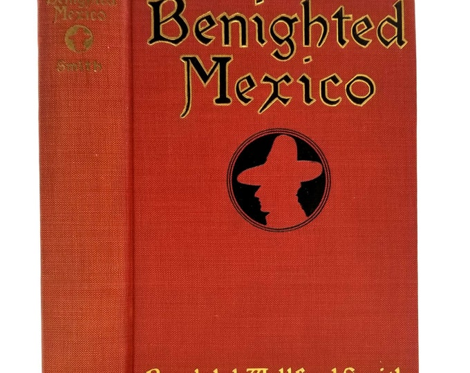 Benighted Mexico Randolph Wellford Smith Hardcover HC 1916 John Lane Company History Culture