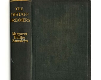The Distaff Dreamers: a Sober Comedy  by Margaret Baillie Saunders 1st Edition Hardcover HC 1916 Hutchinson London