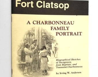 Fort Clatsop: A Charbonneau Family Portrait by Irving W. Anderson 1988 Oregon History Booklet - OR