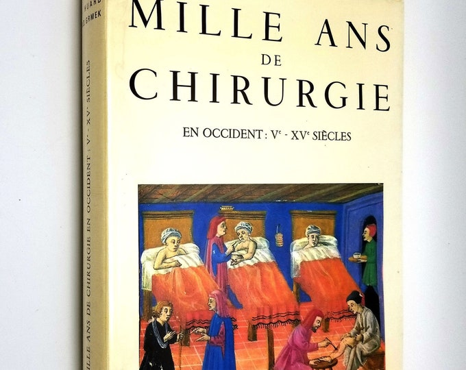 Mille Ans de Chirurgie en Occident: V - XV Siecles by Pierre Huard Limited Edition Hardcover w/ Dust Jacket 1966 French Language
