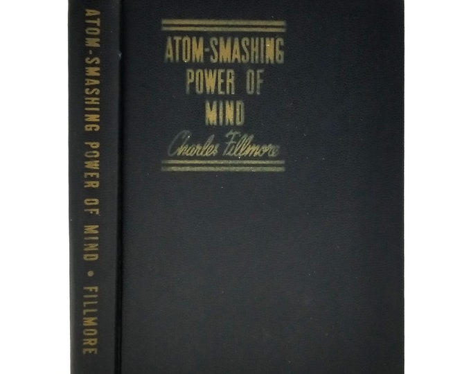 Atom-Smashing Power of Mind by Charles Fillmore Early, 2nd Printing Hardcover HC 1951 Unity School Christianity - New Thought