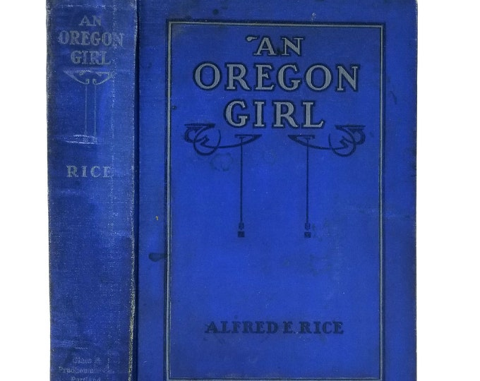 An Oregon Girl: A Tale of American Life in the New West by Alfred Ernest Rice 1914 1st Edition Hardcover HC Glass & Prudhomme