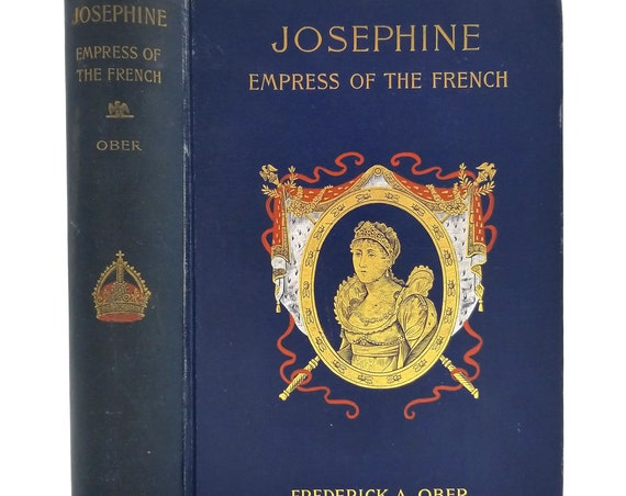 Josephine: Empress of the French by Frederick A. Ober 1895 Hardcover HC - The Merriam Company - Biography