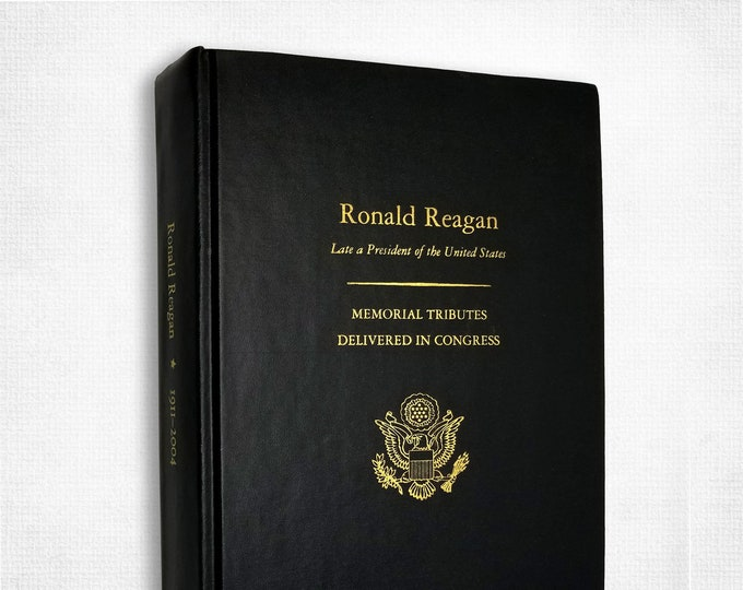 Memorial Services in the Congress of the United States and Tributes in Eulogy of Ronald Reagan, Late a President of the United States 2005
