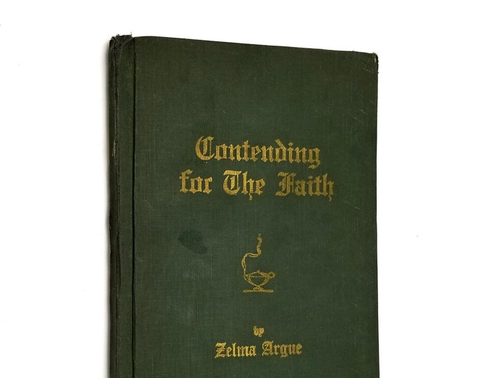 Antique / Vintage Religion Book: Contending for the Faith (formerly What Meaneth This?) by Zelma Argue Hardcover HC 1928