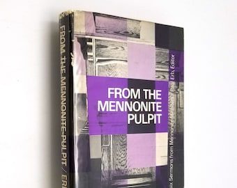 From the Mennonite Pulpit: Twenty-Six Sermons from Mennonite Ministers by Paul Erb (ed) Hardcover HC w/ Dust Jacket 1965
