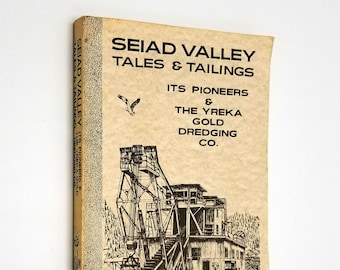 Seiad Valley: Tales & Tailings - Its Pioneers and The Yreka Gold Dredging Co. by Brian J. Helsaple 1995 History California