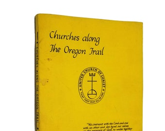 Churches Along the Oregon Trail: A History of Churches of United Churches of Christ by Ruben H. Huenemann 1976