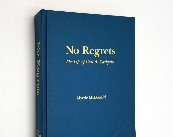No Regrets: The Life of Carl A. Carlquist by Myrtle McDonald Hardcover HC ca. 1985 Biography LDS Latter Day Saints