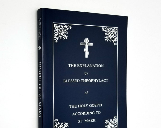 The Explanation of the Holy Gospel According to St. Mark by Blessed Theophylact 2000 Eastern Orthodox Bible Biblical