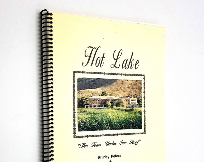 "Hot Lake: ""The Town Under One Roof"" by Shirley Peters & Sheila Smith Union County Oregon OR History 1997"