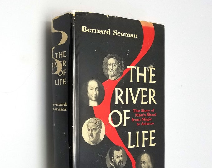 River of Life: The Story of Man's Blood from Magic to Science by Bernard Seeman 1st Edition Hardcover w/ Dust Jacket 1961 Medical History