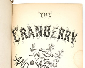 Complete Manual for Cultivation of The Cranberry 1860 EASTWOOD Horticulture Botany Fruit
