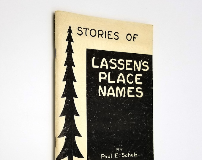 Stories of Lassen's Place Names: Origins & Meanings of the Place Names in Lassen Volcanic National Park by Paul E. Schulz 1949