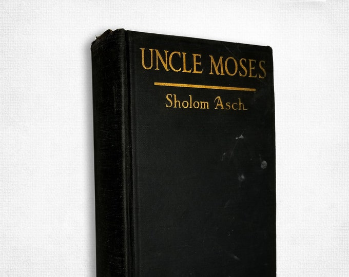 Uncle Moses by Sholom Asch Hardcover 1920 Dutton - from library of Hyman Brodofsky