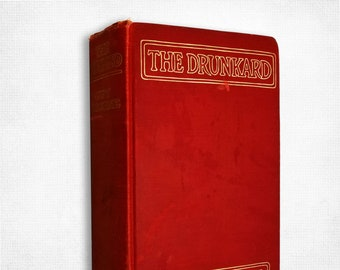 Antique Fiction: The Drunkard by Guy Thorne 1st Edition Hardcover HC 1912 Temperance, Alcoholism  RARE