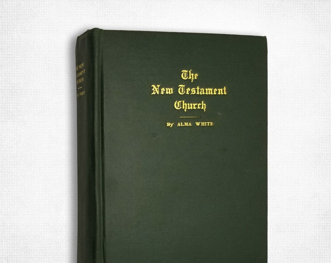 Vintage Church History: The New Testament Church by Alma White Hardcover 1929 Pillar of Fire Church / Publishing - Holiness Movement