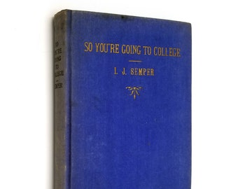 So You're Going to College! And Other Clarke College Talks by Isidore J. Semper Hardcover 1934 RARE