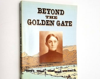 Beyond the Golden Gate: a Pioneer Woman's Journey from California's Gold country to Oregon's fertile Tillamook Valley by Gayle Tow 2006