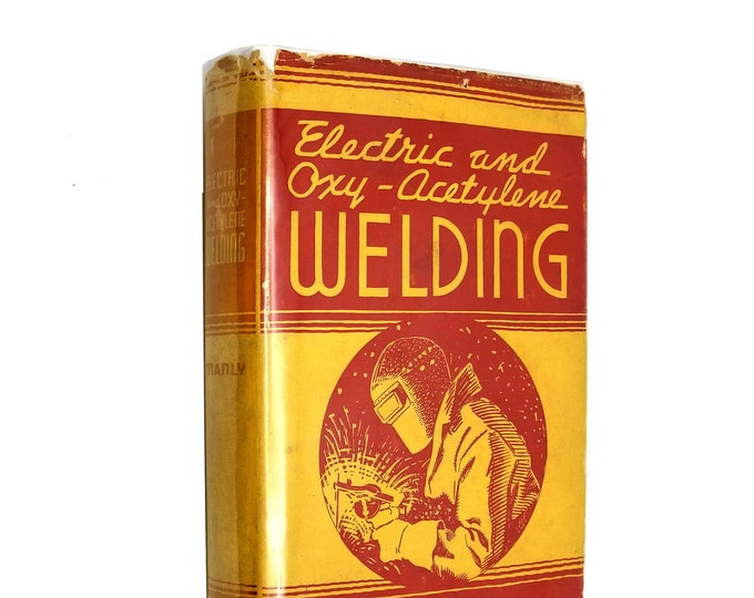 Vintage Metal Working Book: Electric and Oxy-Acetylene Welding by H.P. Manly Hardcover HC w/ Dust Jacket 1941 Frederick J. Drake & Co.