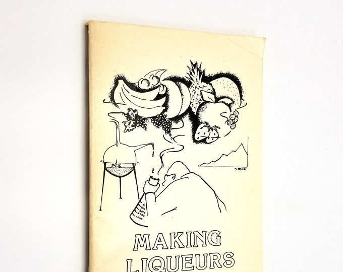 Vintage Cookbook: Making Liqueurs by B. Abeyta Ca. 1980s Silver Ram Books Portland OR - Alcohol Adult Beverage Recipes
