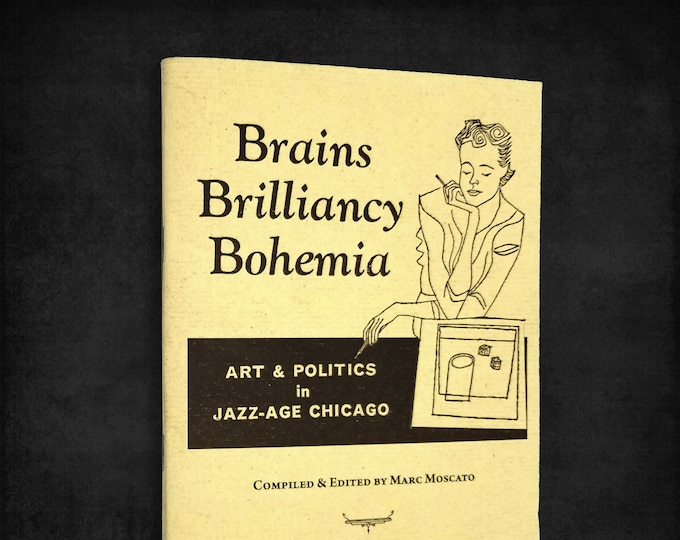 Brains Brilliancy Bohemia: Art and Politics in Jazz-Age Chicago Eberhardt Press 2008 includes DVD