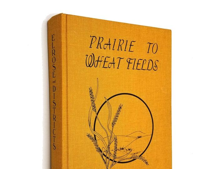 Prairie to Wheat Fields Elrose and District History Book Committee Hardcover HC 1985 Saskatchewan