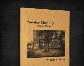 Powder Monkey: Oregon Poems by William T. Sweet 2007 Eugene Pacific NW Poetry