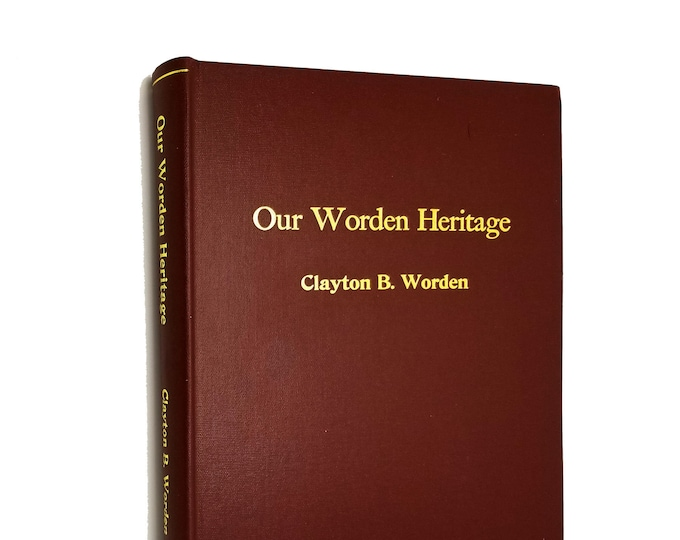 Our Worden Heritage by Clayton B. Worden 2001 Family Genealogy