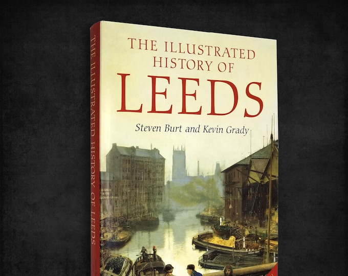 The Illustrated History of Leeds by Steven Burt & Kevin Grady Hardcover w/ Dust Jacket 2002 - UK England History