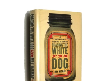 Chasing the White Dog: An Amateur Outlaw's Adventure in Moonshine Max Watman SIGNED 1st Edition Hardcover w/ Dust Jacket 2010