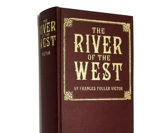 River of the West: Life and Adventure in the Rocky Mountains & Oregon by Frances Fuller Victor Limited Edition Reprint Hardcover 1974