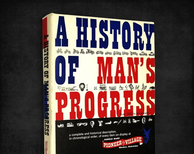 A History of Man's Progress from 1830 to the Present by Harold Warp SIGNED Hardcover 1967 Pioneer Village Minden, NE Technology Advancements