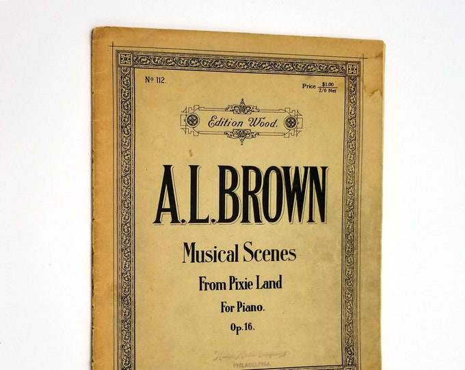 Antique Song Book: Musical Scenes from Pixie Land For Piano. Op. 16 by A.L. Brown 1899 The B.F. Wood Music Co.