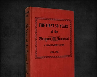 The First 50 Years of the Oregon Journal: A Newspaper Story, 1902-1952 Marshall N. Dana 1st Edition Hardcover