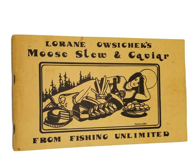 Moose Stew & Caviar - From Fishing Unlimited by Lorane Owsichek Ca. 1980 Port Alsworth AK Cookbook Cooking Recipes