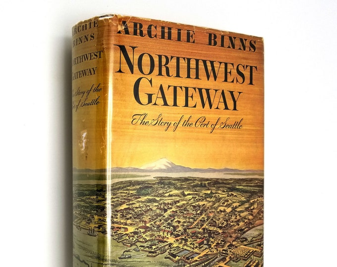Vintage History: Northwest Gateway - The Story of the Port of Seattle by Archie Binns SIGNED 1st Edition Hardcover HC w/ Dust Jacket DJ