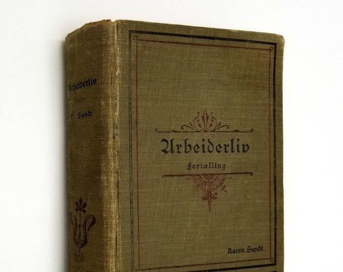 Antique Norwegian Language Fiction: Arbeiderliv - Fortaelling by Karen Sundt Hardcover HC 1906 RARE - John Anderson Publishing Chicago