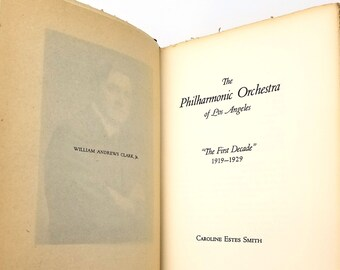 """The Philharmonic Orchestra of Los Angeles; """"The First Decade"""" 1919-1929 by Caroline Estes Smith Limited Edition Hardcover HC 1930"""