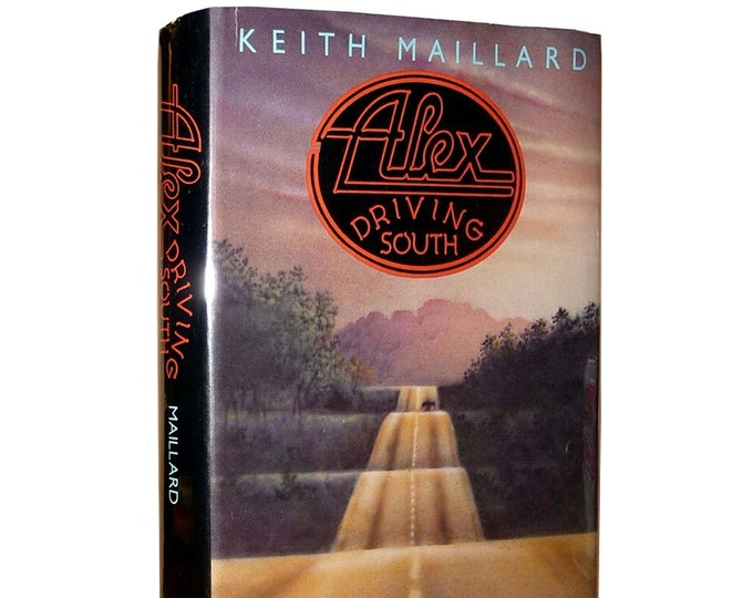 Alex Driving South 1st Edition in Dust Jacket 1980 by Keith Maillard - West Virginia