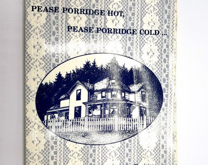 Pease Porridge Hot, Pease Porridge Cold... A book of History and Favorite Recipes Historic Hudson House Bed & Breakfast Inn Cloverdale OR